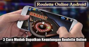 3 Cara Mudah Dapatkan Keuntungan Roulette Online