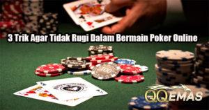 3 Trik Agar Tidak Rugi Dalam Bermain Poker Online