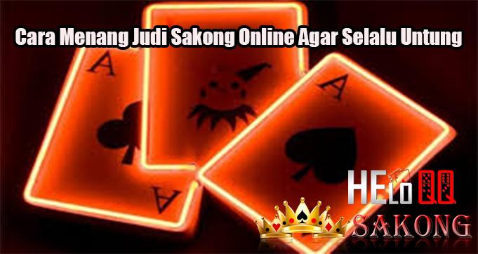 Cara Menang Judi Sakong Online Agar Selalu Untung