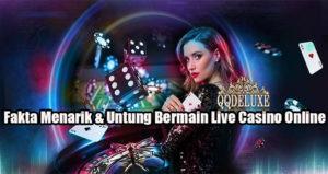Fakta Menarik & Untung Bermain Live Casino Online
