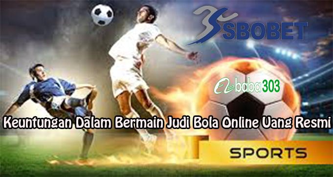 Keuntungan Dalam Bermain Judi Bola Online Uang Resmi