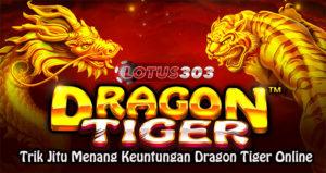 Trik Jitu Menang Keuntungan Dragon Tiger Online